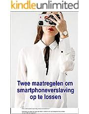 Twee maatregelen om smartphoneverslaving op te lossen (Dutch Edition)