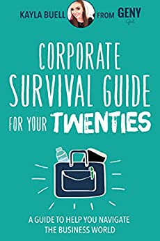 Corporate Survival Guide for Your Twenties: A Guide to Help You Navigate the Business World by [Kayla Buell, Paul Angone]