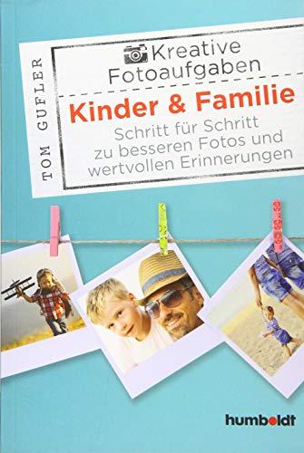 Kreative Foto-Aufgaben: Kinder & Familie: Schritt für Schritt zu besseren Fotos und wertvollen Erinnerungen