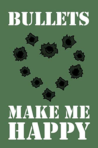 """Bullets Make Me Happy: 6x9\"""" Lined Notebook/Journal Funny Gun Enthusiast, Paintball, Air Soft Gift Idea"""