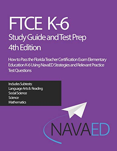 Compare Textbook Prices for FTCE K-6 Study Guide and Test Prep: How to Pass the Florida Teacher Certification Exam Elementary Education K-6 Using NavaED Strategies and Relevant Practice Test Questions  ISBN 9798690987619 by Jasper Ed.D., Kathleen