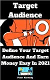 Target Audience: Define Your Target Audience and Earn Money Easy in 2021 (English Edition)