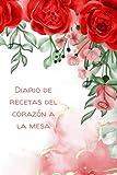 Diario de recetas del corazón a la mesa: Libro de cocina en blanco para escribir mis recetas - Haga su propio libro de cocina - Regalo perfecto para ... ... Para recetas - 134 páginas - 6 × 9 ''
