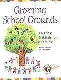 Greening School Grounds: Creating Habitats for Learning (Green Teacher)