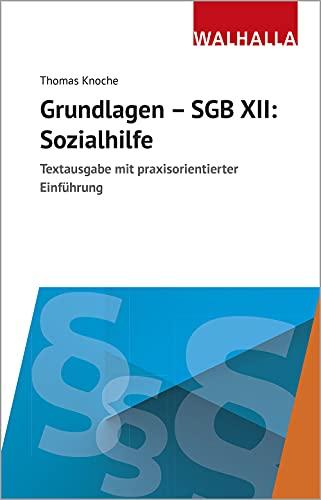 Grundlagen - SGB XII: Sozialhilfe: Textausgabe mit praxisorientierter Einführung