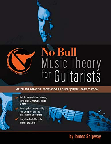 No Bull Music Theory for Guitarists: Master the Essential Knowledge all Guitarists Need to Know (No Bull' Guitar)