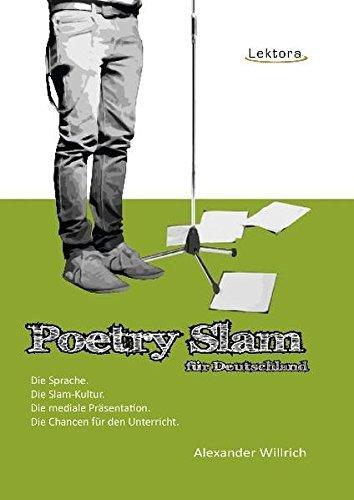 Poetry Slam für Deutschland: Die Sprache. Die Slam-Kultur. Die mediale Präsentation. Die Chancen für den Unterricht. by Alexander Willrich (2010-10-04)