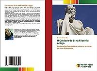 O Cuidado de Si na Filosofia Antiga: Uma análise foucaultiana sobre as práticas de si na Antiguidade
