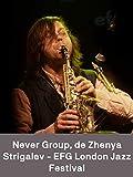 Never Group de Zhenya Strigalev - EFG London Jazz Festival