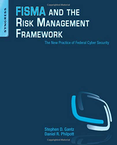 Compare Textbook Prices for FISMA and the Risk Management Framework: The New Practice of Federal Cyber Security 1 Edition ISBN 9781597496414 by Gantz, Stephen D.,Philpott, Daniel R.