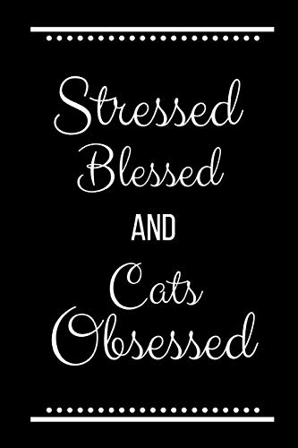 Stressed Blessed Cats Obsessed: Funny Slogan-120 Pages 6 x 9