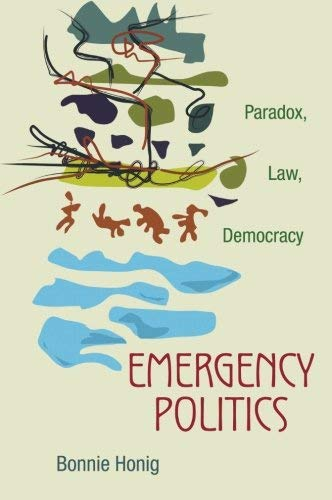 Emergency Politics: Paradox, Law, Democracy by Bonnie Honig(2011-08-28)