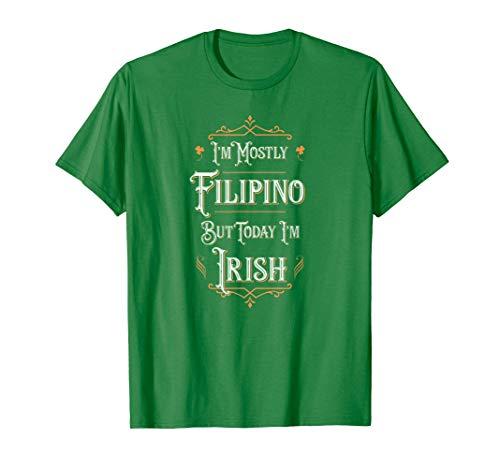 I'm Mostly Filipino But Today I'm Irish - St Patricks Day T-Shirt