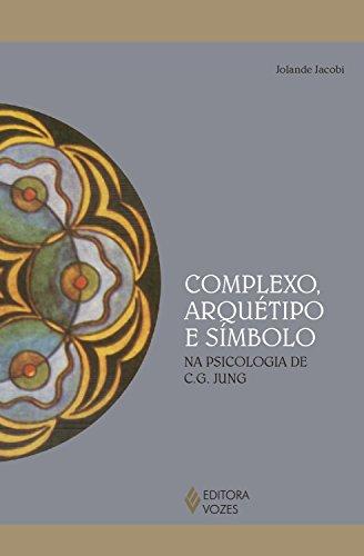 Complexo, arquétipo e símbolo na psicologia de C.G. Jung
