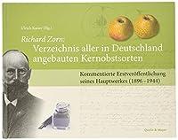 Richard Zorn: Verzeichnis aller in Deutschland angebauten Kernobstsorten: Kommentierte Erstveroeffentlichung seines Hauptwerkes (1896-1944). Herausgegeben von Ulrich Kaiser