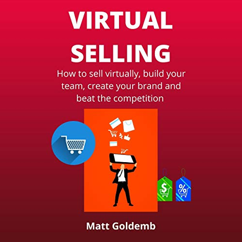 Virtual Selling: How to Sell Virtually, Build Your Team, Create Your Brand and Beat the Competition cover art