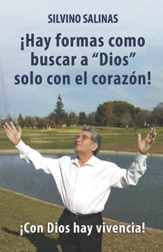 !Hay formas como buscar a ''Dios'' solo con el corazón!: !Con Dios hay vivencia! (Spanish Edition)