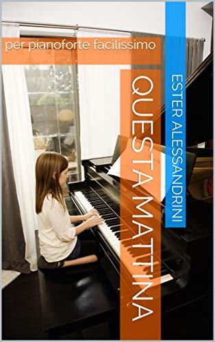 Questa mattina: per pianoforte facilissimo (Easy piano Vol.
