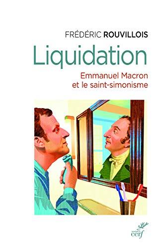 Liquidation - Emmanuel Macron et le saint -simonisme