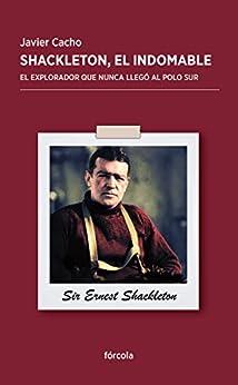 Book's Cover of Shackleton, el indomable: El explorador que nunca llegó al Polo Sur Versión Kindle