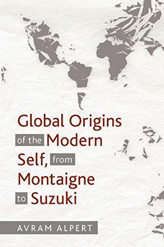 Global Origins of the Modern Self, from Montaigne to Suzuki