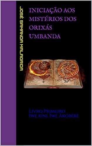 Iniciação aos Mistérios dos Orixás UMBANDA: Livro Primeiro Ìwé kíní, Ìwé Àkóbèrè