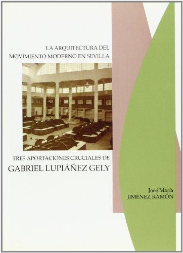 Arquitectura del movimiento moderno en Sevilla: Tres aportaciones cruciales de Gabriel Lupiáñez Gely: 30 (Arte)