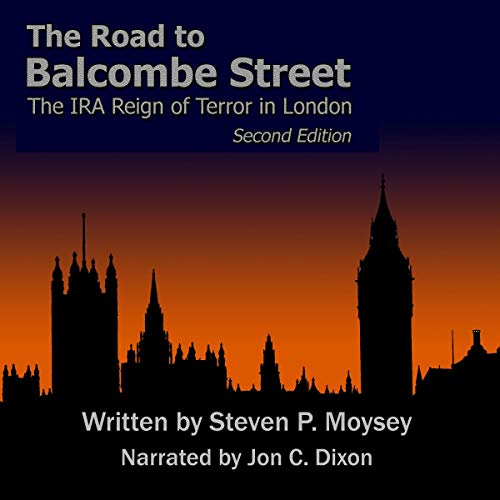 The Road to Balcombe Street: The IRA Reign of Terror in London, Second Edition                   By:                                                                                                                                 Steven P. Moysey                               Narrated by:                                                                                                                                 Jon C Dixon                      Length: 13 hrs and 48 mins     Not rated yet     Overall 0.0