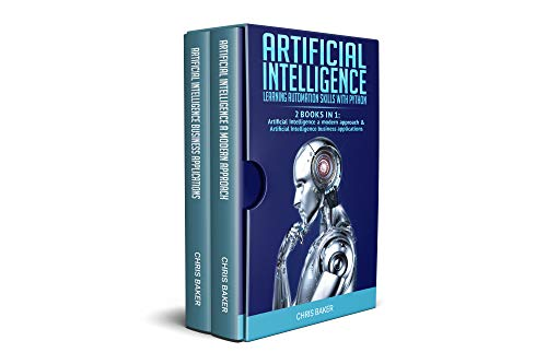 Artificial Intelligence: Learning automation skills with Python (2 books in 1: Artificial Intelligence a modern approach & Artificial Intelligence business applications) (English Edition)