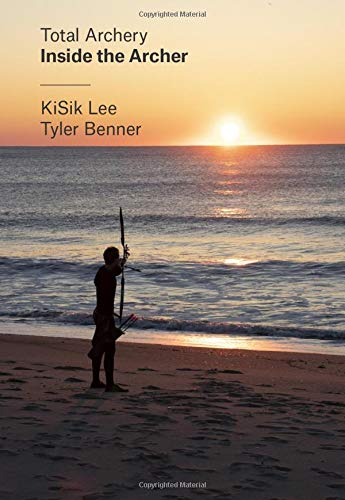 Compare Textbook Prices for Total Archery – Inside the Archer 3rd Edition ISBN 9780982426524 by Kisik Lee,Tyler Benner,Petr Duba,Spencer Adamson,Park Kyung-Mo; Park Sung-Hyun,Kurt Eggerling