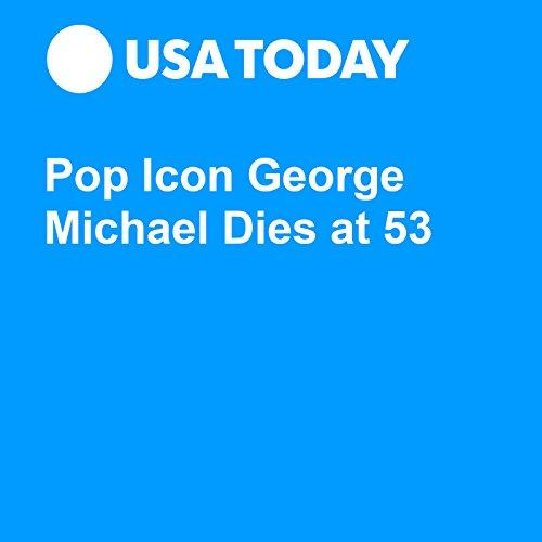 Pop Icon George Michael Dies at 53 audiobook cover art