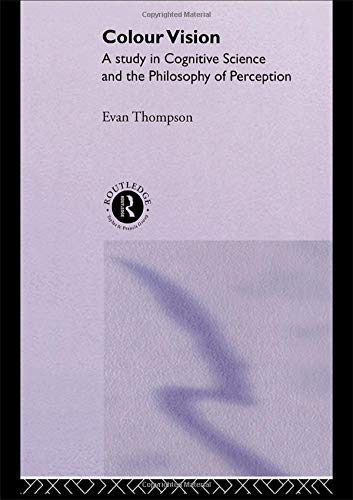Colour Vision: A Study in Cognitive Science and Philosophy of Science: Study in Cognitive Science and the Philosophy of Science (Philosophical Issues in Science)