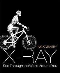 Image: X-Ray: See Through the World Around You, by Nick Veasey (Author). Publisher: Goodman (September 3, 2013)