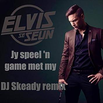Jy Speel 'n Game Met My (DJ Skeady Remix)