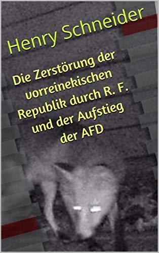 Die Zerstörung der vorreinekischen Republik durch R. F. und der Aufstieg der AFD