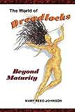 The World of Dreadlocks: Beyond Maturity (Hair Is . . . )