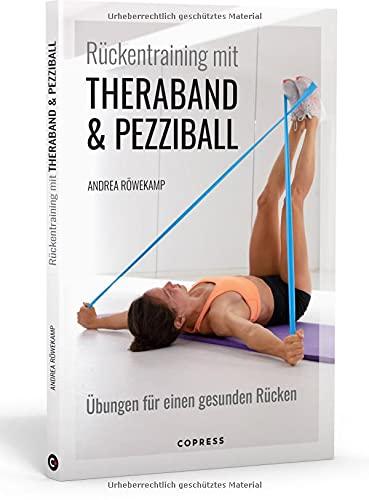 Rückentraining mit Theraband und Pezziball: Übungen für einen gesunden Rücken: Rückengymnastik für Anfänger und Fortgeschrittene. Zur Vorbeugung und bei akuten Rückenschmerzen. Für Zuhause & Reha