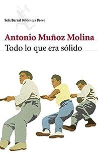 Todo lo que era sólido par Antonio Muñoz Molina