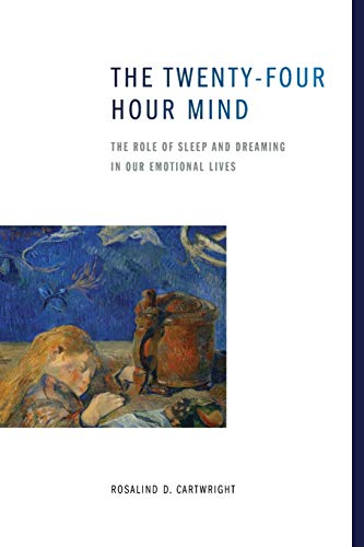 The Twenty-four Hour Mind: The Role of Sleep and Dreaming in Our Emotional Lives [Lingua inglese]