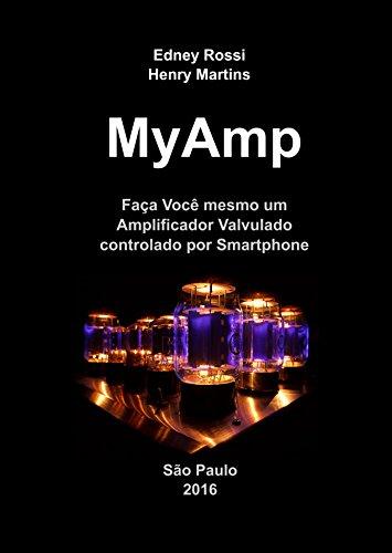 MyAmp: Faça Você mesmo um Amplificador Valvulado controlado por Smartphone (Portuguese Edition)