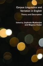 Corpus Linguistics and Variation in English: Theory and Description (Language and Computers - Studies in Practical Linguistics, Band 75)