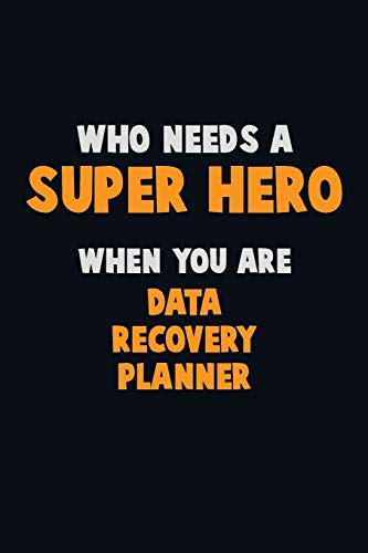 Who Need A SUPER HERO, When You Are Data Recovery Planner: 6X9 Career Pride 120 pages Writing Notebooks