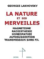 La Nature et Ses Merveilles, Magnetisme, Radiesthesie, Homéopathie, Autosuggestion, T.S.F. de Georges Lakhovsky