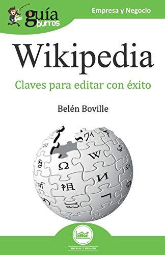 GuíaBurros Wikipedia: Todas las claves de la enciclopedia del Siglo XXI: 90 (GuiaBurros)