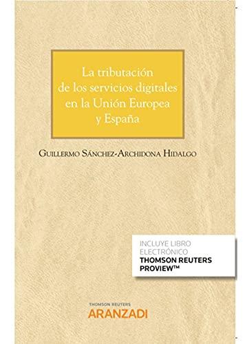 La tributación de los servicios digitales en la Unión Europea y España (Papel + e-book): 97 (Cuadernos - Jurisprudencia Tributaria)