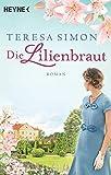 Die Lilienbraut: Roman von Simon, Teresa