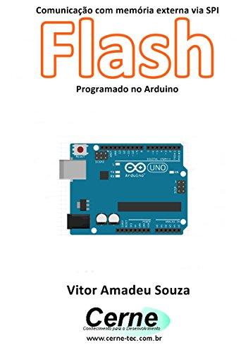 Comunicação com memória externa via SPI Flash Programado no Arduino (Portuguese Edition)