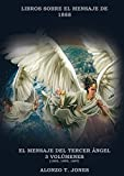 El Mensaje del Tercer Ángel: 3 Volúmenes en 1 (Justificación por la Fe, Historia, Profecías Apocalípticas, Salvación según la Palabra de Dios (1) (Libros Sobre El Mensaje de 1888)