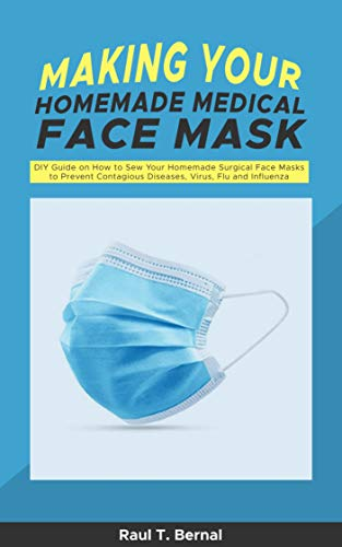 MAKING YOUR HOMEMADE MEDICAL FACE MASK AT HOME: DIY Guide on How to Sew Your Homemade Surgical Face Masks to Prevent Contagious Diseases, Virus, Flu and Influenza