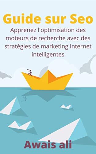 Seo: guide définitif pour vous positionner d'abord dans les moteurs de recherche,explication des sujets à travers la méthode étape par étape et avec l'ajout ... pour maximiser la com (French Edition)